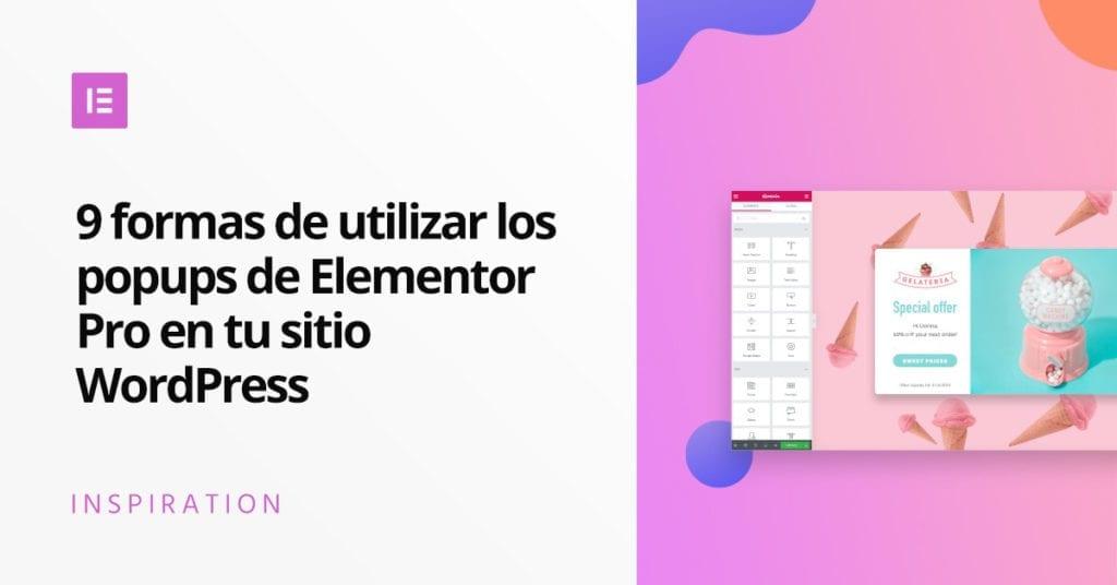 Elementor en Español: 9 formas de usar el Popup Builder en Wordpress